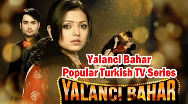 Yalancı Bahar Popular Turkish TV Series