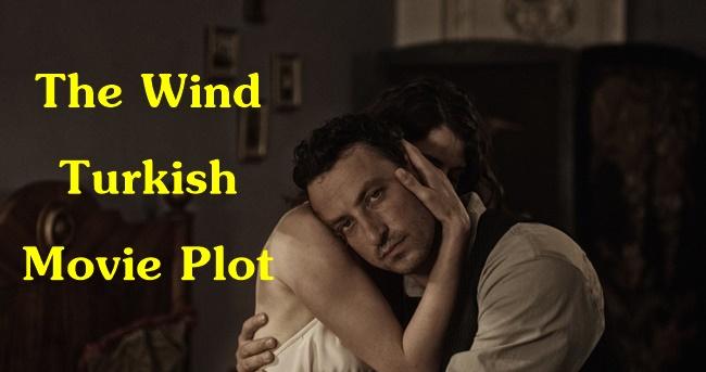 The Wind Turkish Movie Plot