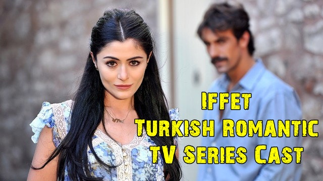 İffet Turkish Romantic TV Series Cast